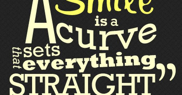 A Smile Is A Curve That Sets Everything Straight Dental Quotes
