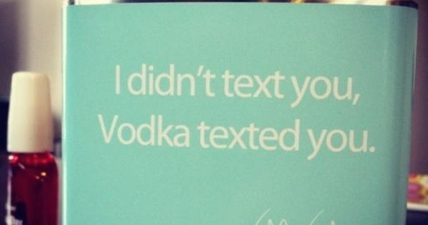 Oh so true ... vodka, wine, whatever.