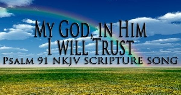Psalm 91 Song My God In Him I Will Trust Christian
