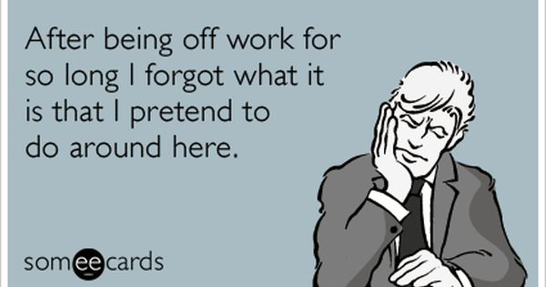 Pin By Megan S On Quotes Work Humor Back To Work Humour Back To Work Quotes
