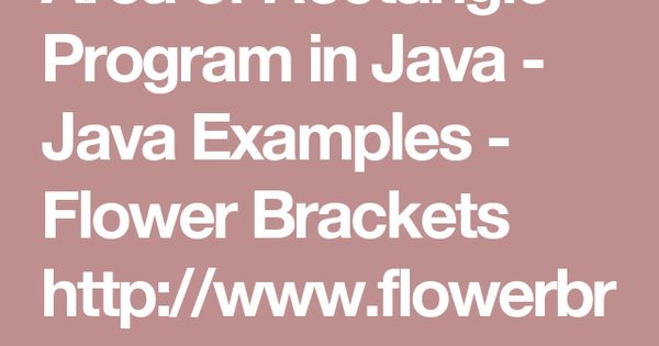 Area of rectangle program in java java examples flower 7330925a8c6e5a9abe88c325c47f1aa4g ccuart Image collections