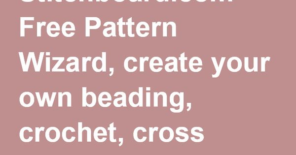 Make Your Own Knitting Pattern Online : Stitchboard.com Free Pattern Wizard, create your own beading, crochet, cross ...
