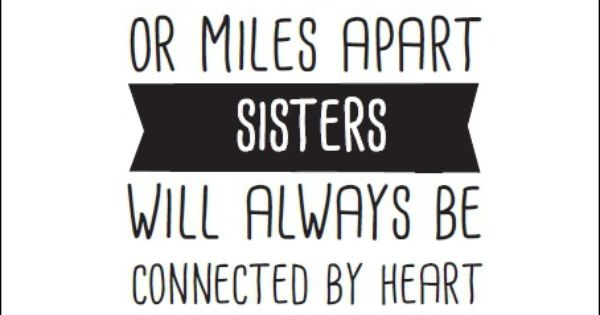 Side By Side Or Miles Apart Sisters Will Always Be Quotes At