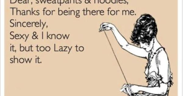 Dear sweatpants & hoodies.. Story of my life