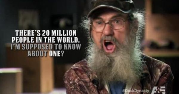 One of my favortie quotes by Uncle Si from Duck Dynasty!