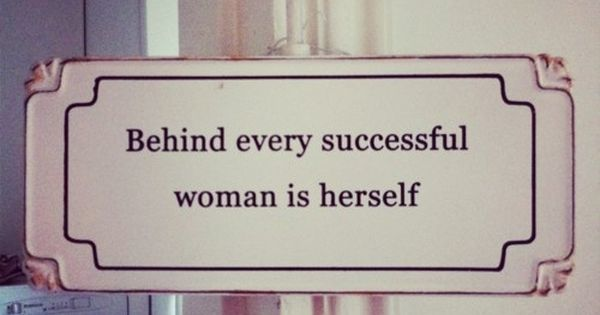 Behind every successful woman is herself. You go girl. http://socialmediabar.com/get-started-right-now