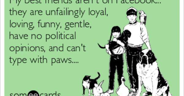My Best Friends Aren T On Facebook They Are Unfailingly Loyal Loving Funny Gentle Have No Political Opinio With Images Vet Tech Humor Veterinary Humor Vet Assistant