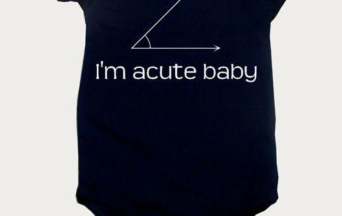 """Nice....Math Geek Baby Onesie ~ """"I'm acute baby"""" ;)"""