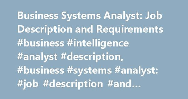 Business Systems Analyst Job Description and Requirements - System Analyst Job Description