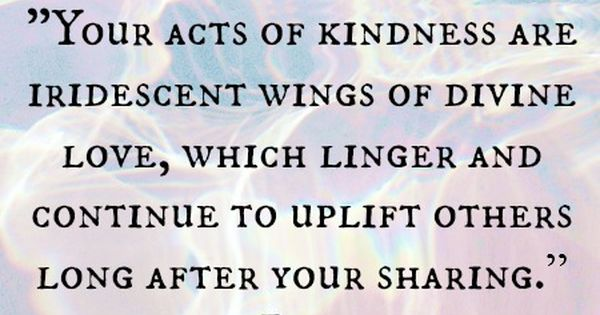 u0026 39 your acts of kindness are iridescent wings of divine love  which linger and continue to uplift