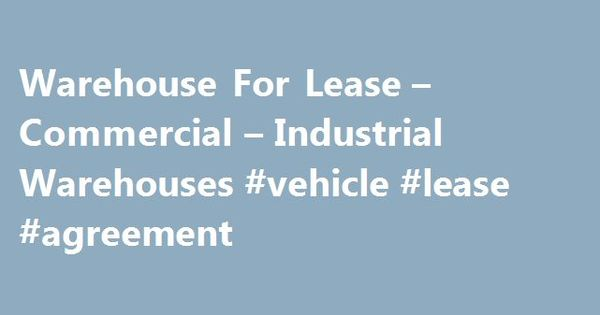 Warehouse For Lease u2013 Commercial u2013 Industrial Warehouses #vehicle - commercial agreement