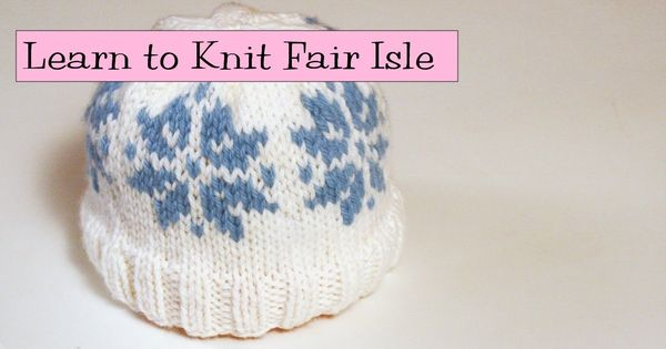 Knitting On Circular Needles For Beginners : Learn to knit fair isle part knits pinterest