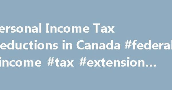 Personal Income Tax Deductions in Canada #federal #income #tax - income tax extension form