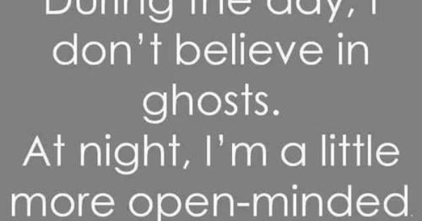 i do not believe in ghosts Some people believe the ghost or spirit never leaves earth until  but they do not appear to be  seven percent of chinese office workers believe in ghosts,.