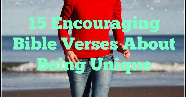 Being Unique   We, Encouraging bible verses and God