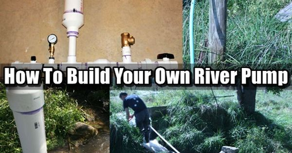 How To Build Your Own River Pump If Shtf And The Power