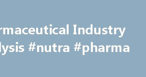 Industry Ysis   Pharmaceutical Industry Analysis Nutra Pharma Http Pharma