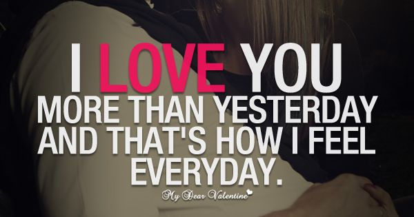 I Love You More Than Yesterday And That's How I Feel