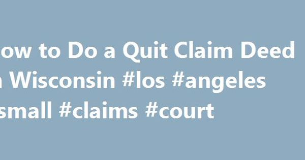 How To Do A Quit Claim Deed In Wisconsin Los Angeles Small