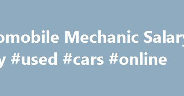 Automobile Mechanic Salary #buy #used #cars #online    auto - auto mechanic job description