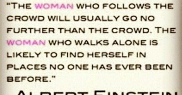 the woman who walks alone... - Albert Einstein quote inspiration