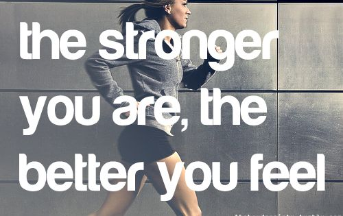 The stronger you are, the better you feel. health fitness motivation