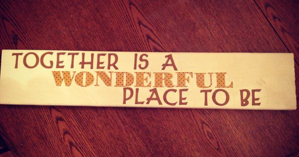 Together Is A Wonderful Place To Be Paint Wood Piece Use Cricut To Cut Letters From