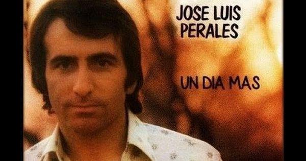 Jose Luis Perales Un Día Más Quisiera Decir Tu Nombre Baladas Romanticas Musica Para Mama