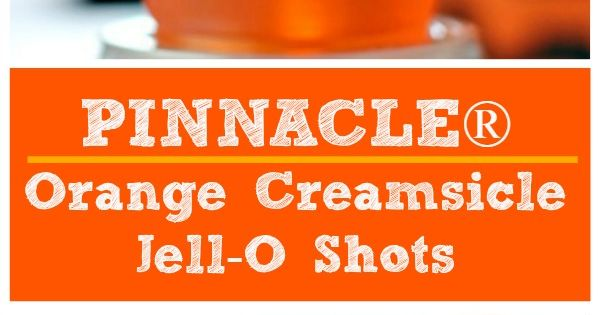PINNACLE Orange Creamsicle Jell-O Shots | Recipe