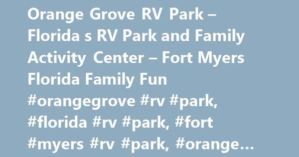 Orange Grove RV Park Florida S And Family Activity Center Fort Myers Fun Orangegrove Rv Fo