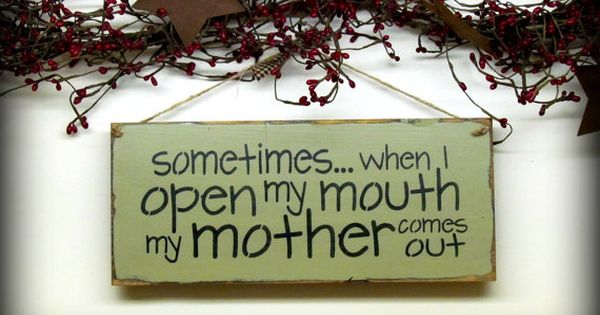 Funny Wooden Sign / Sometimes When I Open My Mouth My Mother