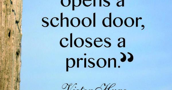 He Who Opens A School Door, Closes A Prison.
