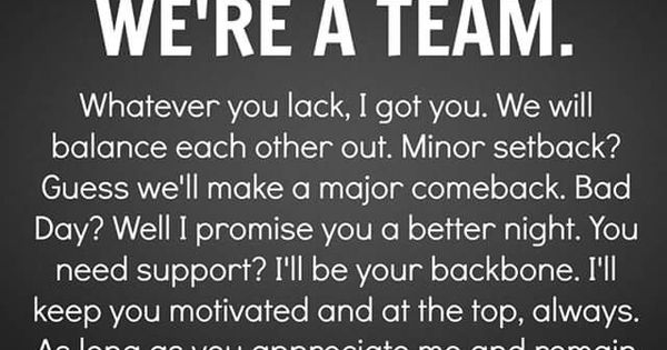 WE'RE A TEAM. Whatever you lack, I got you. We will ...