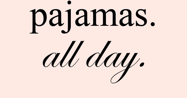 Funny Quotes About Pajamas: Sunday Quotes, Pajamas All Day.