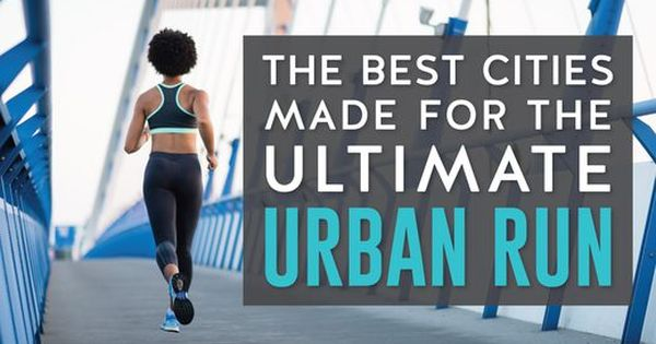 The 12 Best Cities For The Ultimate Urban Run Livestrong Com Fitness Advice Best Swimmer Best Cities