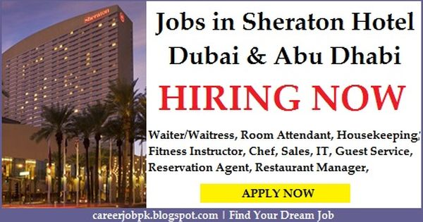 Jobs In Sheraton Hotel Dubai Available Are Waiter Waitress Room Attendant Housekeeping Fitness Instructor Chef S It Guest Service