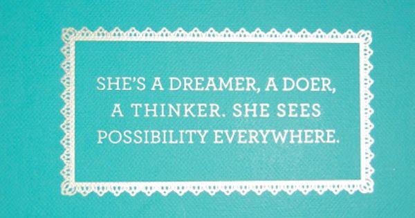 She's a dreamer, a doer, a thinker, she sees possibility everywhere. I