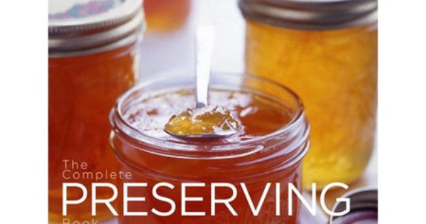 The Canadian Living Complete Preserving Book by Canadian Living Test Kitchen.