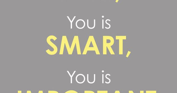 You is Kind You is Smart You is Important Quote by karimachal,