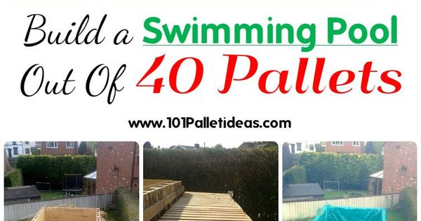 Build A Swimming Pool Out Of 40 Pallets 101 Pallet Ideas Pallets Pool Palletprojects