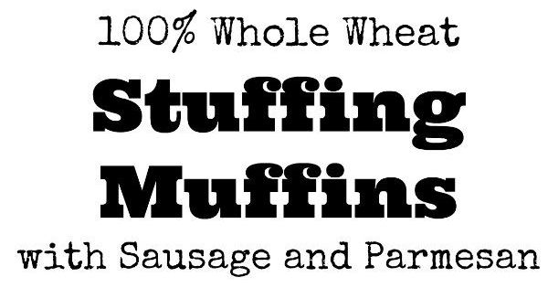 100% Whole Wheat Stuffing Muffins with Sausage and ...