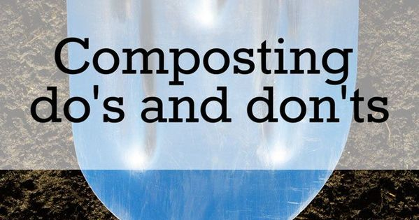 Composting Do S And Don Ts For Beginners Gardens