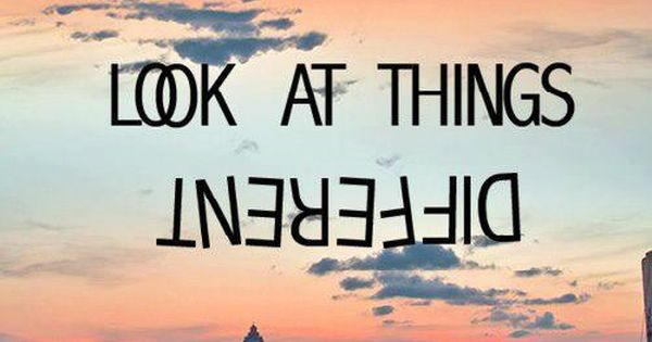 Look At Things Differently. #Quote #Inspire