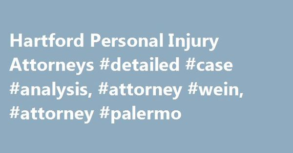 Hartford Personal Injury Attorneys #detailed #case #analysis - case analysis