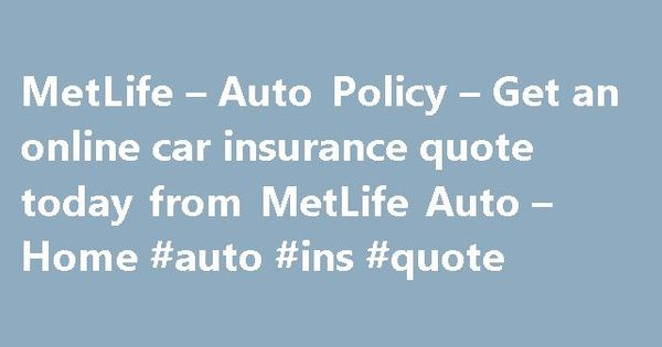 Met Life Auto Quote Enchanting Metlife Auto Policy Get An Online Car  Insurance Quote Today