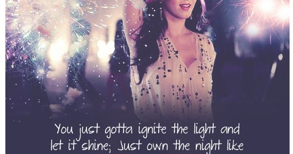 "Firework by Katy Perry. Lyrics: ""You just gotta ignite the light and"