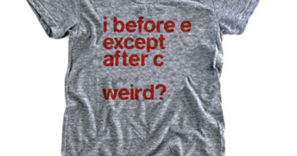 I Before E Tee Women's, $25, now featured on Fab. English teacher
