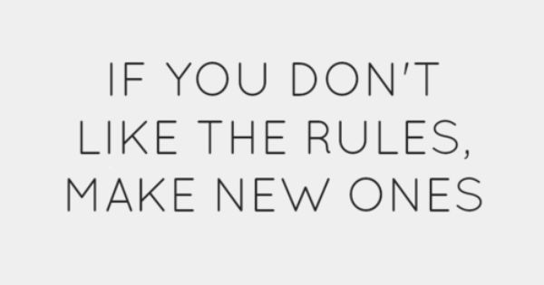 pretty much life motto, i only follow the rules I agree with