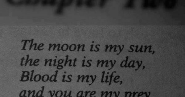 The Moon Is My Sun The Night Is My Day Blood Is My Life And You Are My Prey Quotes