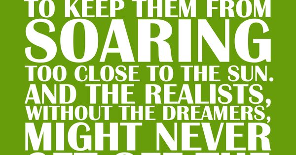 Dreamers Need The Realists To Keep Them From Soaring Too